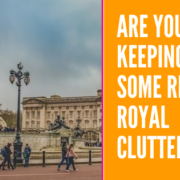 Are you Keeping Right Royal Clutter - Blog by Orderly Office and Home_